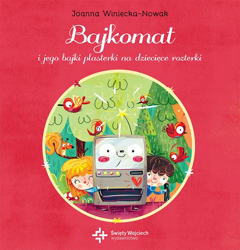 Bajkomat i jego bajki plasterki na dziecięce rozterki, Joanna Winiecka-Nowak